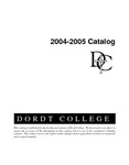 Dordt College 2004-2005 Catalog by Dordt College. Registrar's Office