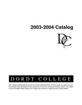 Dordt College 2003-2004 Catalog by Dordt College. Registrar's Office