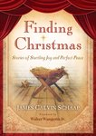 Finding Christmas: Stories of Startling Joy and Perfect Peace by James C. Schaap