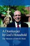 Doorkeeper In God's Household: The Memoirs of John B. Hulst