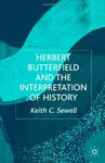 Herbert Butterfield and the Interpretation of History by Keith C. Sewell