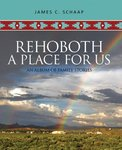 Rehoboth, A Place for Us: An Album of Family Stories by James C. Schaap